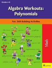 Algebra Workouts: Polynomials: Fun, Skill-Building Activities