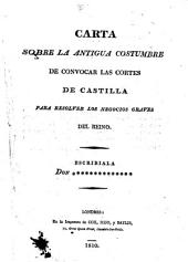 Carta sobre la antigua costumbre de convocar las Cortes de Castilla para resolver los negocios graves del Reino. Escribíala Don **** **********.