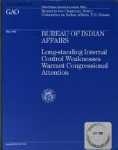 Bureau of Indian Affairs: Long-standing Internal Control Weaknesses Warrant Congressional Attention : Report to the Chairman, Select Committee on Indian Affairs, U.S. Senate