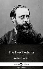 The Two Destinies by Wilkie Collins - Delphi Classics (Illustrated)
