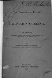 The Present and Future of Harvard College: An Address Delivered Before the Phi Beta Kappa Society at Cambridge, Mass., June 25, 1891