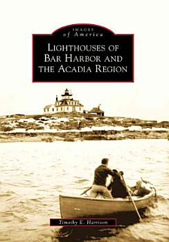 Lighthouses of Bar Harbor and the Acadia Region PDF