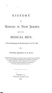 History of Medicine in New Jersey: And of Its Medical Men, from the Settlement of the Province to A.D. 1800