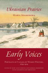 Ukrainian Prairies: Early Voices — Portraits of Canada by Women Writers, 1639–1914