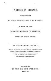 Nature in disease, illustrated in various discourses and essays: To which are added miscellaneous writings, chiefly on medical subjects