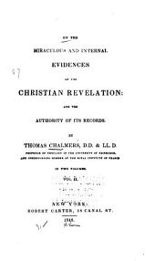 On the Miraculous and Internal Evidences of the Christain Revelation and the Authority of Its Records: Volume 2