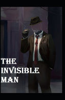 The Invisible Man Annotated & Illustrated Edition