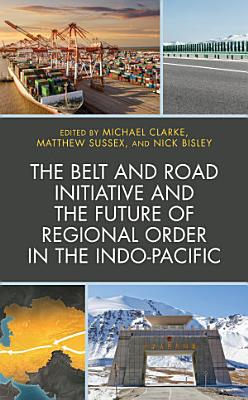 The Belt and Road Initiative and the Future of Regional Order in the Indo Pacific PDF