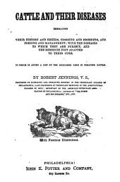 Cattle and Their Diseases: Embracing Their History and Breeds, Crossing and Breeding, and Feeding and Management; with the Diseases to which They are Subject, and the Remedies Best Adapted to Their Cure, to which is Added a List of the Medicines Used in Treating Cattle