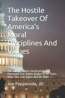 The Hostile Takeover Of America s Moral Disciplines And Values PDF
