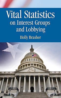 Vital Statistics on Interest Groups and Lobbying