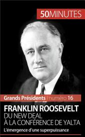 Franklin Roosevelt. Du New Deal à la conférence de Yalta: L'émergence d'une superpuissance