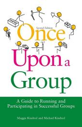 Once Upon a Group: A Guide to Running and Participating in Successful Groups Second Edition, Edition 2