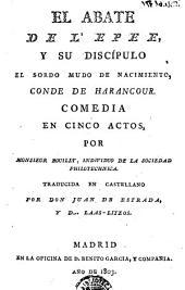 El Abate de L'Epee y su discípulo el sordo mudo de nacimiento, conde de Harancour: comedia en cinco actos
