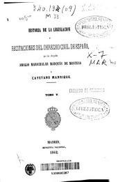 Historia de la legislación y recitaciones del derecho civil de España: Volumen 5