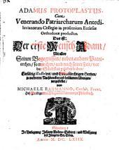 Adamus Protoplastus ... d.i. der erste Mensch Adam mit allen seinen Begegnissen, neben andern Patriarchen, so mit ihm u. nach seiner Zeit ... gelebet haben ...: in 58 Predigten (1 Mos.)