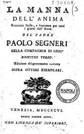 La manna dell'anima esercizio facile, e fruttuoso per tutti i giorni dell'anno del padre Paolo Segneri della Compagnia di Gesu bimestre primo (-sesto): Volume 3