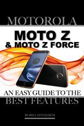Motorola Moto Z and Moto Z Force: An Easy Guide to the Best Features