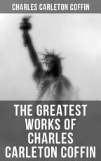 The Greatest Works of Charles Carleton Coffin PDF