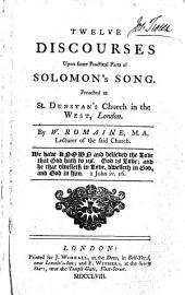 Twelve Discourses Upon Some Practical Parts of Solomon's Song: Preached at St. Dunstan's Church in the West, London