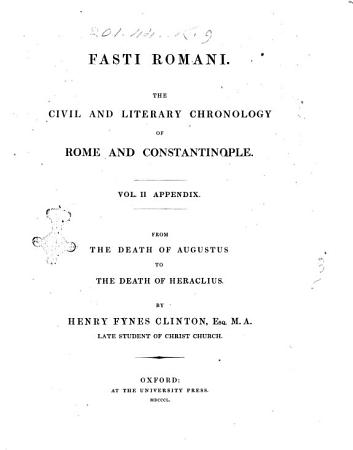 Fasti Romani the Civil and Literary Chronology of Rome and Constantinopole from the Death of Augustus to the Death of Justin 2  by Henry Fynes Clinton PDF