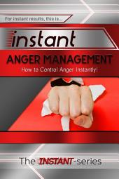 Instant Anger Management: How to Control Anger Instantly!