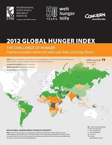 2012 Global Hunger Index  The challenge of hunger  Ensuring sustainable food security under land  water  and energy stresses