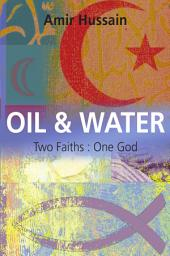 Oil And Water: Two Faiths One God