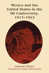 Mexico and the United States in the Oil Controversy, 1917–1942
