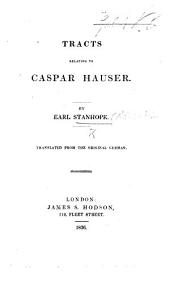 Tracts relating to Caspar Hauser. Translated from the original German