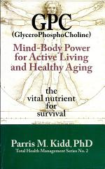 GPC (GlyceroPhosphoCholine) Mind-Body Power for Active Living and Healthy Aging The Vital Nutrient for Survival