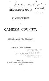 "Revolutionary Reminiscences of Camden County: (originally Part of ""Old Gloucester"") State of New Jersey"