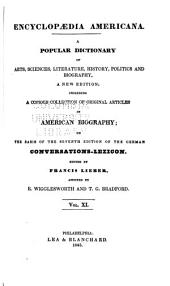 Encyclopædia Americana: A Popular Dictionary of Arts, Sciences, Literature, History, Politics and Biography, a New Edition; Including a Copious Collection of Original Articles in American Biography; on the Basis of the Seventh Edition of the German Conversations-Lexicon, Volume 11
