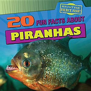 20 Fun Facts About Piranhas Book