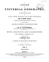 A System of Universal Geography: Or A Description of All the Parts of the World, on a New Plan, According to the Great Natural Divisions of the Globe, Volume 1