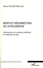 Morts et résurrection de la Philosophie: Libres propos sur quelques problèmes du millénaire nouveau