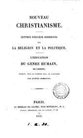Nouveau christianisme [by C.H. de Rouvroy, comte de Saint-Simon]. Lettres d'E. Rodrigues sur la religion et la politique. L'éducation du genre humain, de Lessing, tr. par E. Rodrigues