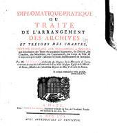 Diplomatique-pratique: ou Traité de l'arrangement des archives et trésors des chartes ...