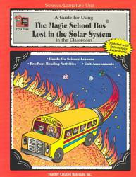 Guide For Using The Magic School Bus R Lost In The Solar System In The Classroom Teacher S Guide  Book PDF