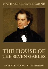 The House Of The Seven Gables (Annotated Edition)