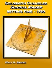 Goldsmith Chandlee, Sundial Maker -- Setting Time 1790: Solar Time; Sun; North Star; Noon Mark; Sundial