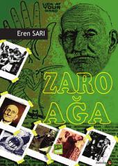 ZARO AĞA: 157 Yıl Yaşayıp, 3 Asır, 10 Padişah Görüp, 6 Savaşa Katılmış Zaro Ağa'nın Öyküsü Batı dünyasının da ilgisini çeken ve tam 160 yıl yaşayan Güney Doğu'daki hamalların efsanevi lideri Zaro Ağa, dünyanın en uzun yaşayan adamlarından.