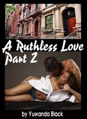Ruthless Love: A Multiracial Romance (Part II)