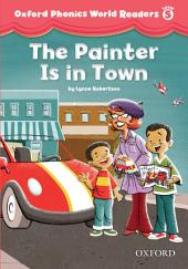 The Painter is in Town (Oxford Phonics World Readers Level 5)