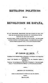 Retratos politicos de la Revolucion de España, ó de los principales personages que han jugado en ella, muchos de los quales estan sacados en caricaturas por el ridiculo en que ellos mismos se habian puesto, etc