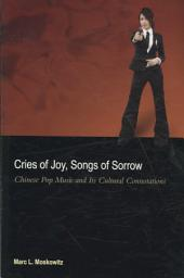 Cries of Joy, Songs of Sorrow: Chinese Pop Music and Its Cultural Connotations