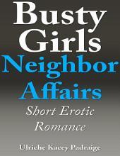 Busty Girls Neighbor Affairs: Short Erotic Romance - Book 4