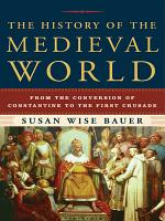 The History of the Medieval World  From the Conversion of Constantine to the First Crusade PDF