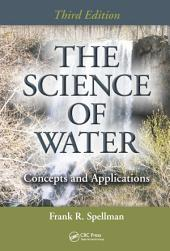 The Science of Water: Concepts and Applications, Third Edition, Edition 3