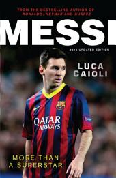 Messi – 2015 Updated Edition: More Than a Superstar
